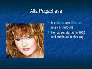 Alla Pugacheva is а Soviet and Russian musical performer. Her career started
