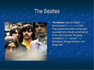 The Beatles The Beatles were an English rock band formed in Liverpool in 1960