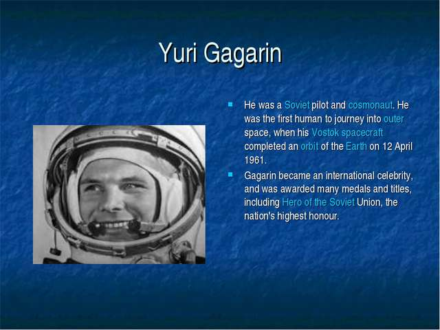 Yuri Gagarin He was a Soviet pilot and cosmonaut. He was the first human to j...