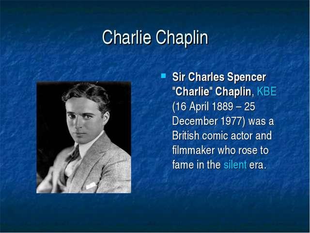 "Charlie Chaplin Sir Charles Spencer ""Charlie"" Chaplin, KBE (16 April 1889– 2..."