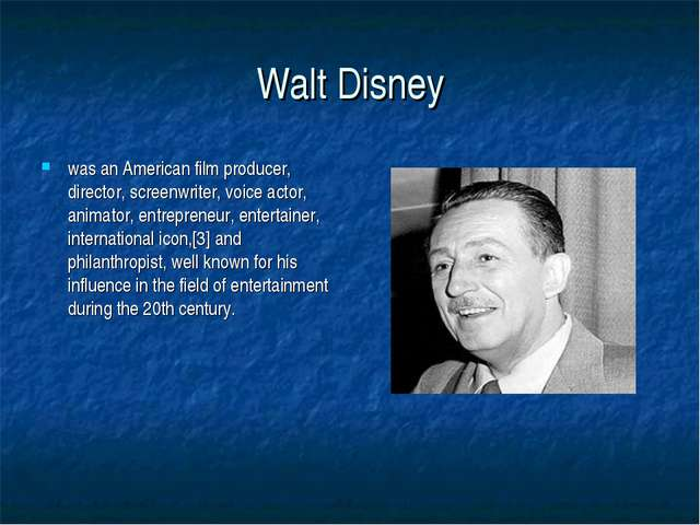 Walt Disney was an American film producer, director, screenwriter, voice acto...