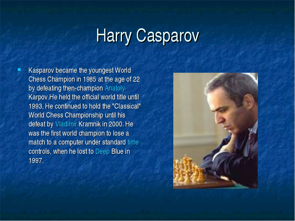 Harry Casparov Kasparov became the youngest World Chess Champion in 1985 at t...