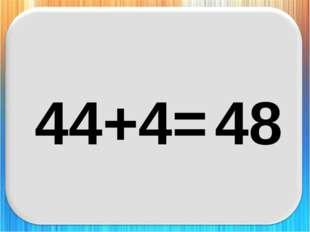 44+4= 48