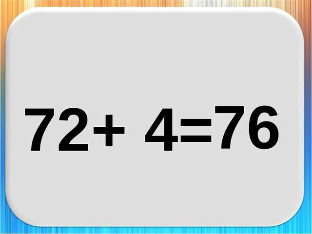 72+ 4= 76