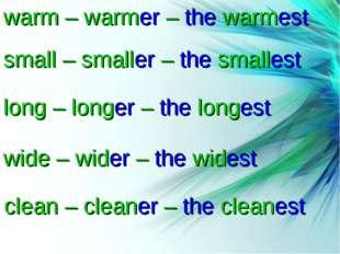 Степени сравнения прилагательных warm – warmer – the warmest small – smaller