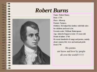 Robert Burns Name: Robert Burns. Born: 1759 Place: Alloway. Parents: Farmers.