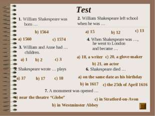 Test 1. William Shakespeare was born … a) 1560 b) 1564 c) 1574 2. William Sha