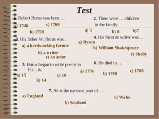 Test 1. Robert Burns was born … a) 1746 b) 1759 c) 1769 2. There were … child