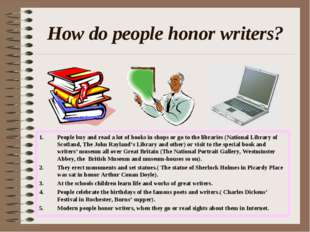 How do people honor writers? People buy and read a lot of books in shops or g
