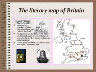 The literary map of Britain London is the birthplace of Alan Alexander Milne