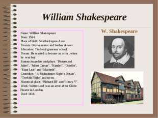 William Shakespeare Name: William Shakespeare Born: 1564 Place of birth: Stra