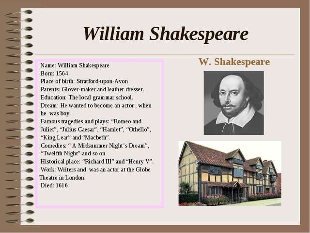 William Shakespeare Name: William Shakespeare Born: 1564 Place of birth: Stra...