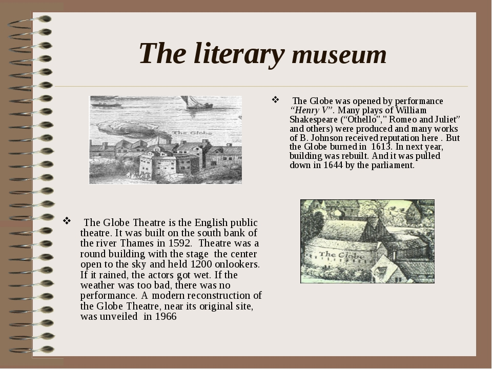 The literary museum The Globe Theatre is the English public theatre. It was b...
