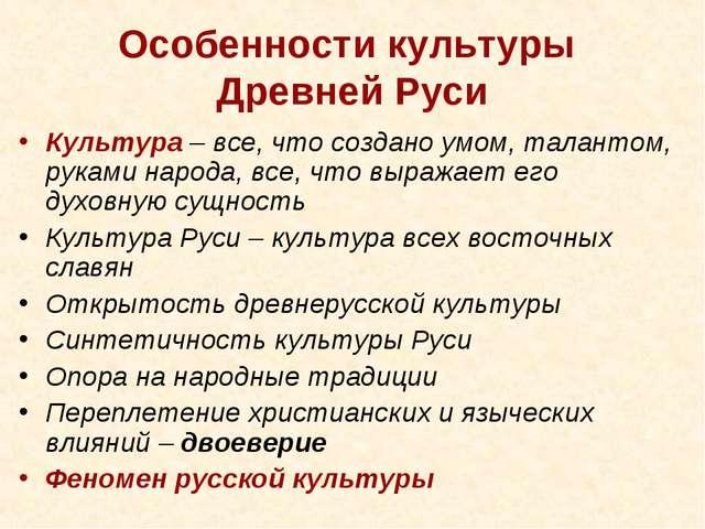 Особенности культуры Древней Руси Культура – все, что создано умом, талантом,...