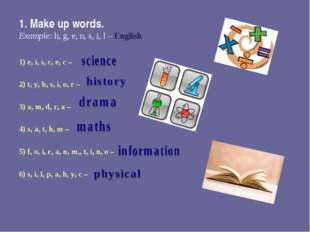 1. Make up words. Example: h, g, e, n, s, i, l – English 1) e, i, s, c, e, с