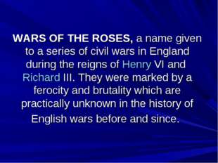 WARS OF THE ROSES, a name given to a series of civil wars in England during t