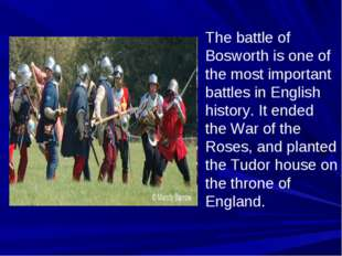 The battle of Bosworth is one of the most important battles in English histor