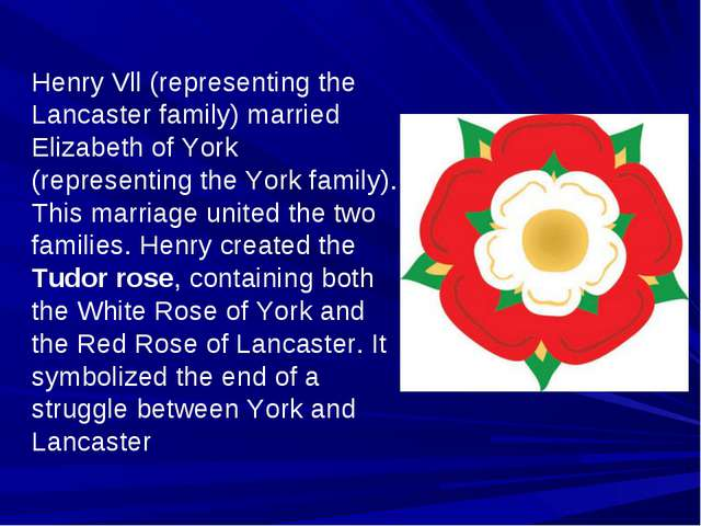 Henry Vll (representing the Lancaster family) married Elizabeth of York (repr...