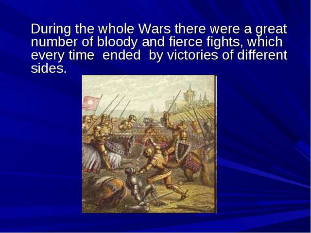 During the whole Wars there were a great number of bloody and fierce fights,...