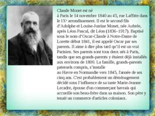 Claude Monet est né àParisle14novembre1840au 45,rue Laffittedans leI