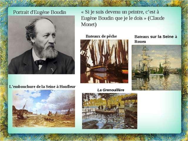 Portrait d'Eugène Boudin «Si je suis devenu un peintre, c'est à Eugène Boudi...