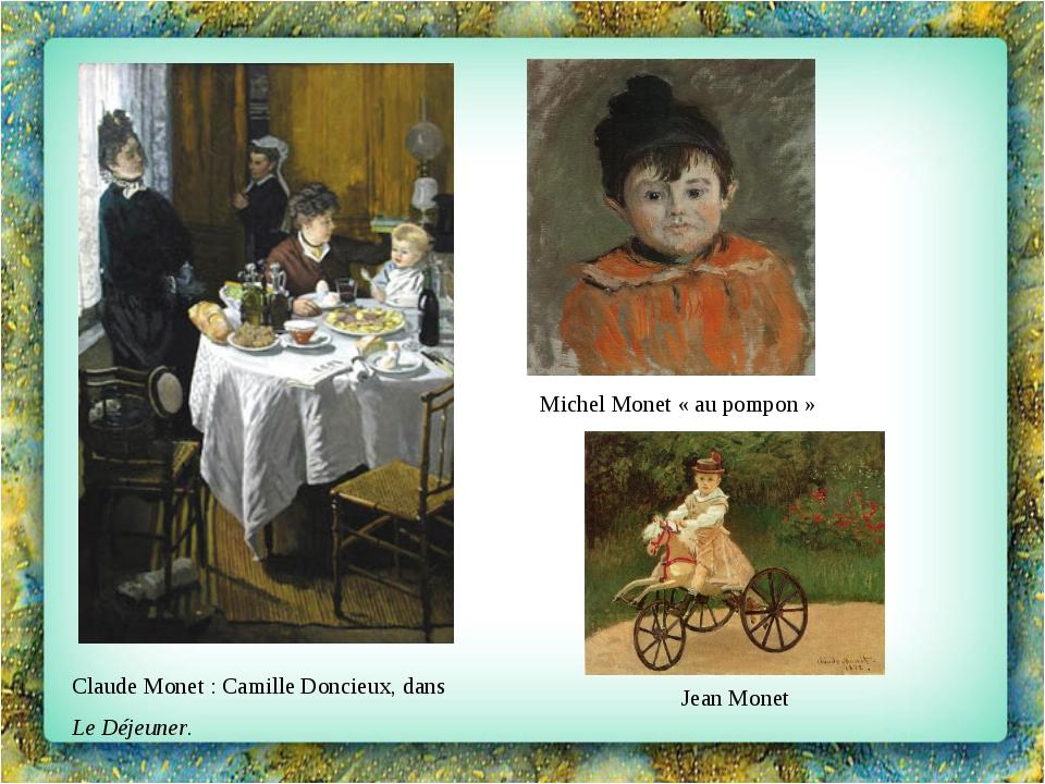 Claude Monet: Camille Doncieux, dans Le Déjeuner. Michel Monet «au pompon...