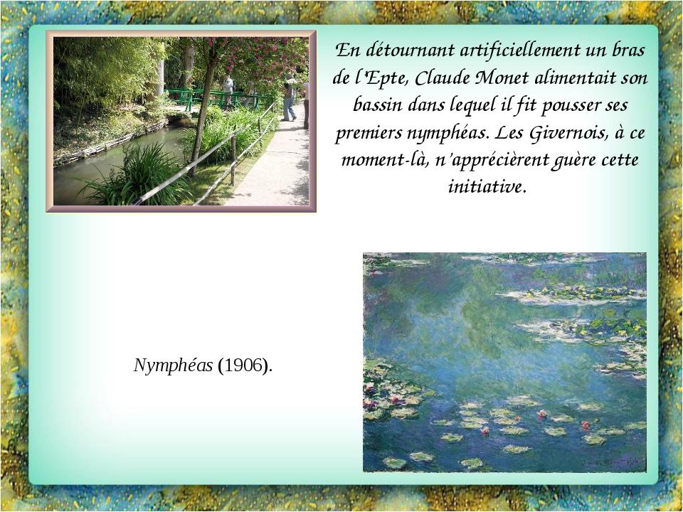 En détournant artificiellement un bras de l'Epte, Claude Monet alimentait son...