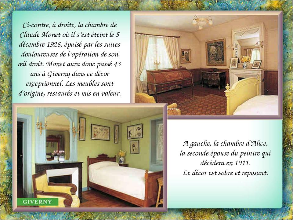 Ci-contre, à droite, la chambre de Claude Monet où il s'est éteint le 5 décem...