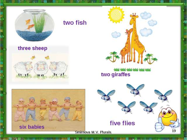 two fish three sheep six babies five flies two giraffes * Smirnova M.V. Plura...