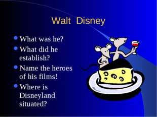 Walt Disney What was he? What did he establish? Name the heroes of his films!
