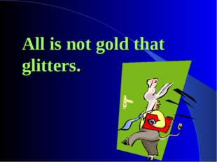 All is not gold that glitters.