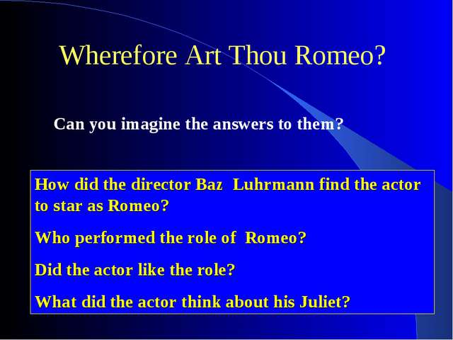 Wherefore Art Thou Romeo? Can you imagine the answers to them? How did the di...