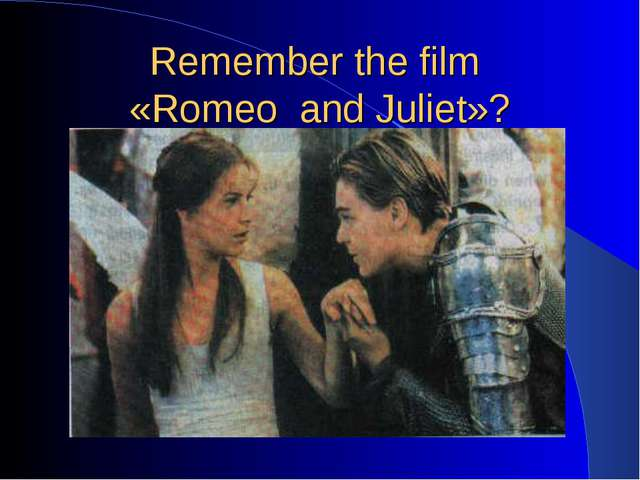 Remember the film «Romeo and Juliet»?