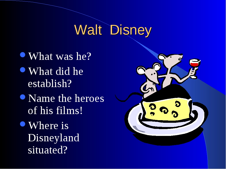 Walt Disney What was he? What did he establish? Name the heroes of his films!...