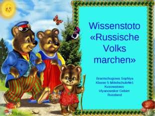 Wissenstoto «Russische Volks marchen» Brantschugowa Sophiya Klasse 5 Mittelsc