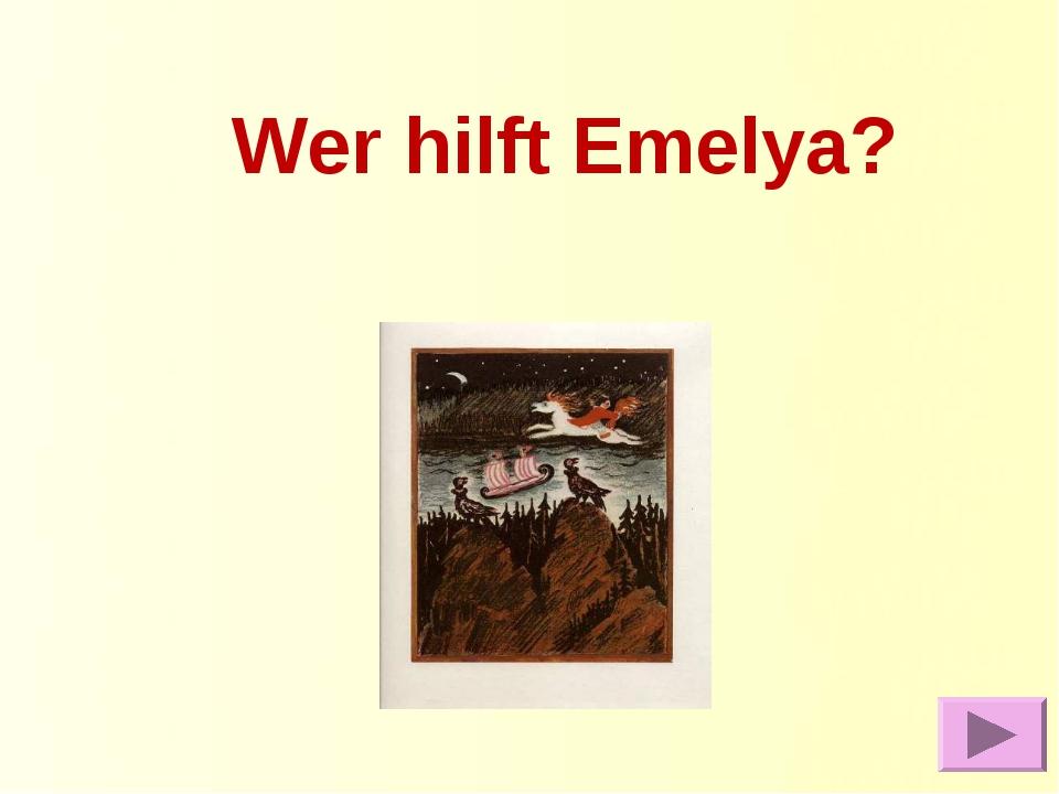 Wer hilft Emelya?