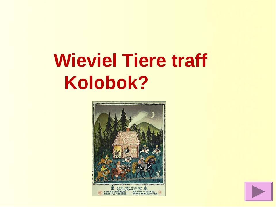 Wieviel Tiere traff Kolobok?