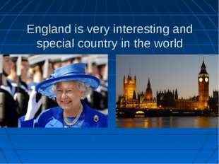 England is very interesting and special country in the world