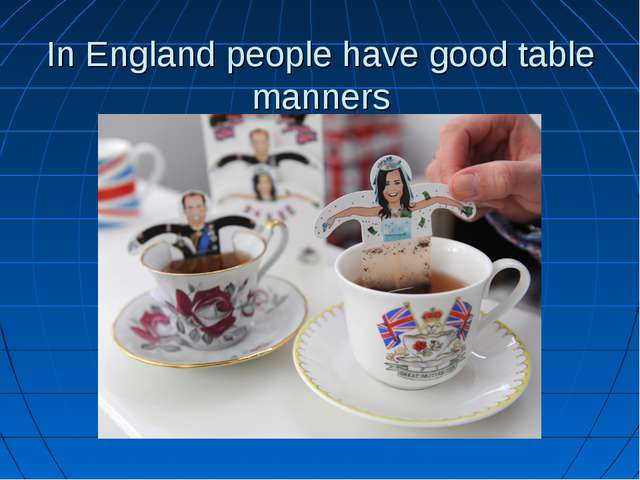 In England people have good table manners