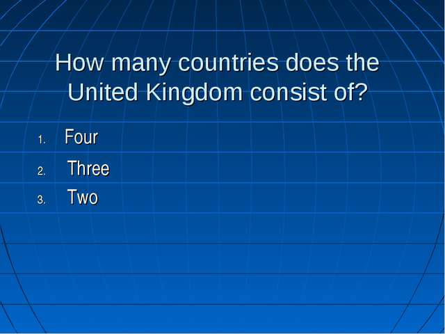 How many countries does the United Kingdom consist of? Three Two Four