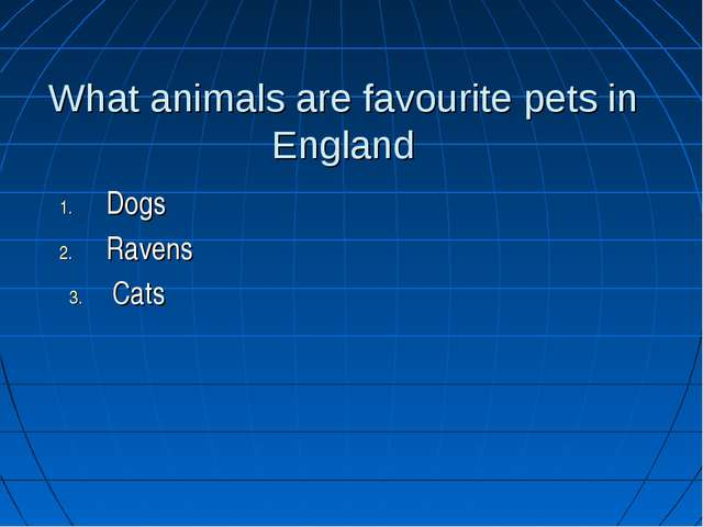 What animals are favourite pets in England Dogs Ravens Cats