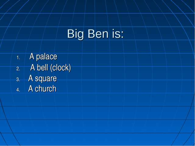 Big Ben is: A palace A bell (clock) A square A church