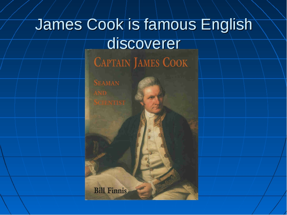 James Cook is famous English discoverer