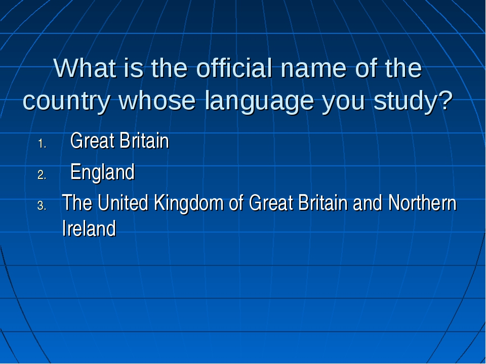 What is the official name of the country whose language you study? Great Brit...