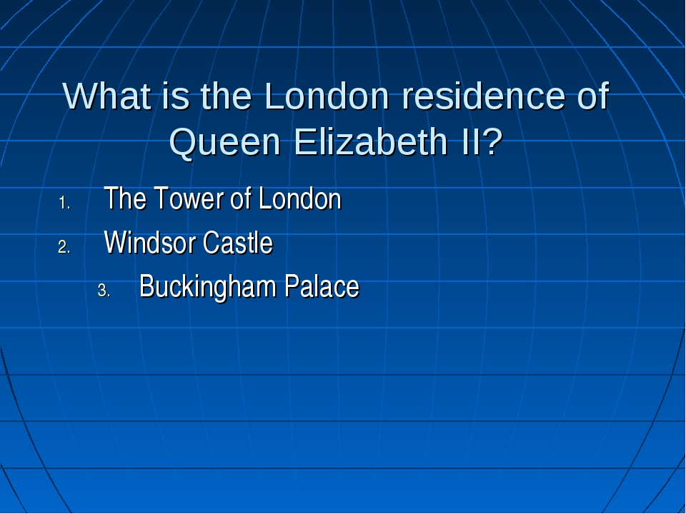 What is the London residence of Queen Elizabeth II? The Tower of London Winds...
