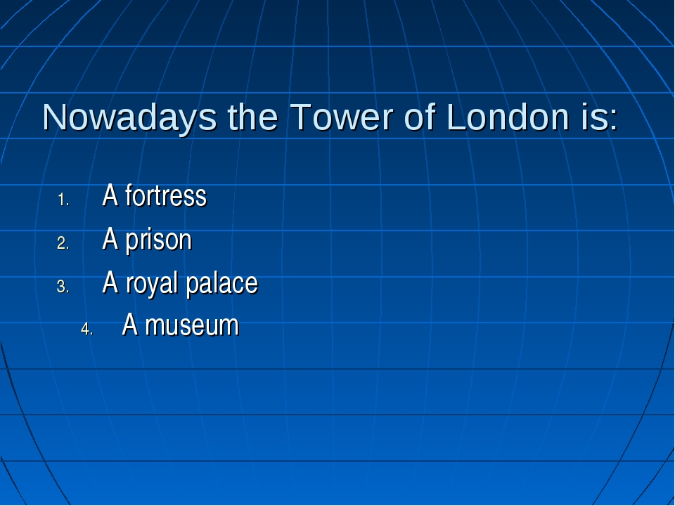 Nowadays the Tower of London is: A fortress A prison A royal palace A museum