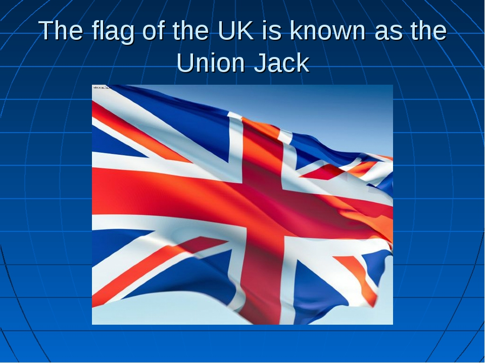 The flag of the UK is known as the Union Jack
