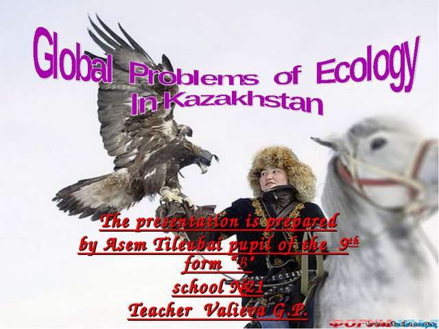 """The presentation is prepared by Asem Tileubai pupil of the 9th form """"B"""" schoo..."""