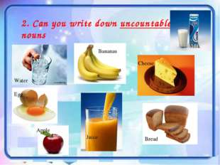 2. Can you write down uncountable nouns Water Bananas Milk Egg Juice Cheese B