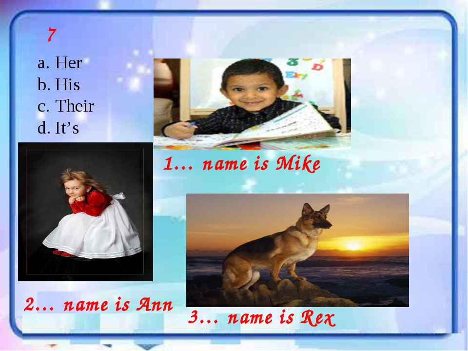 7 Her His Their It's 1… name is Mike 2… name is Ann 3… name is Rex